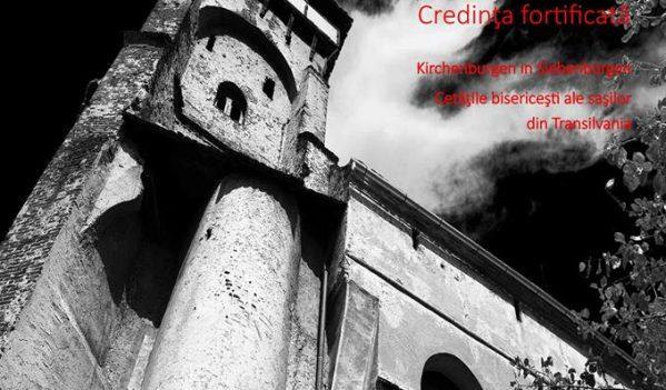 """Expoziția """"Credința fortificată – Cetățile bisericești ale sașilor din Transilvania"""", la Sibiu"""
